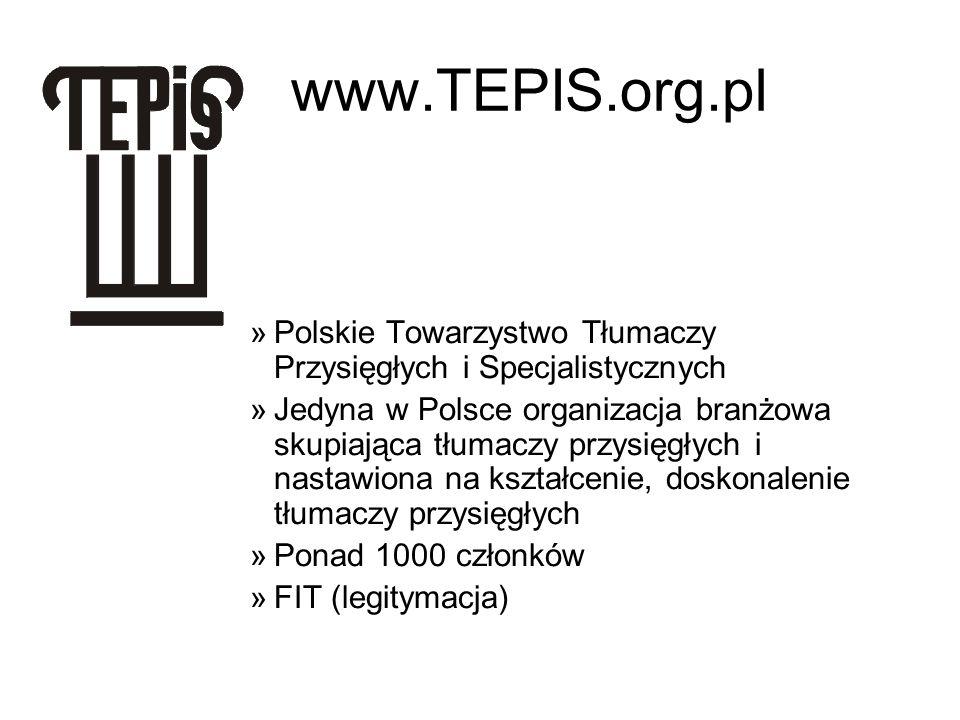 www.TEPIS.org.pl »Polskie Towarzystwo Tłumaczy Przysięgłych i Specjalistycznych »Jedyna w Polsce organizacja branżowa skupiająca tłumaczy przysięgłych i nastawiona na kształcenie, doskonalenie tłumaczy przysięgłych »Ponad 1000 członków »FIT (legitymacja)