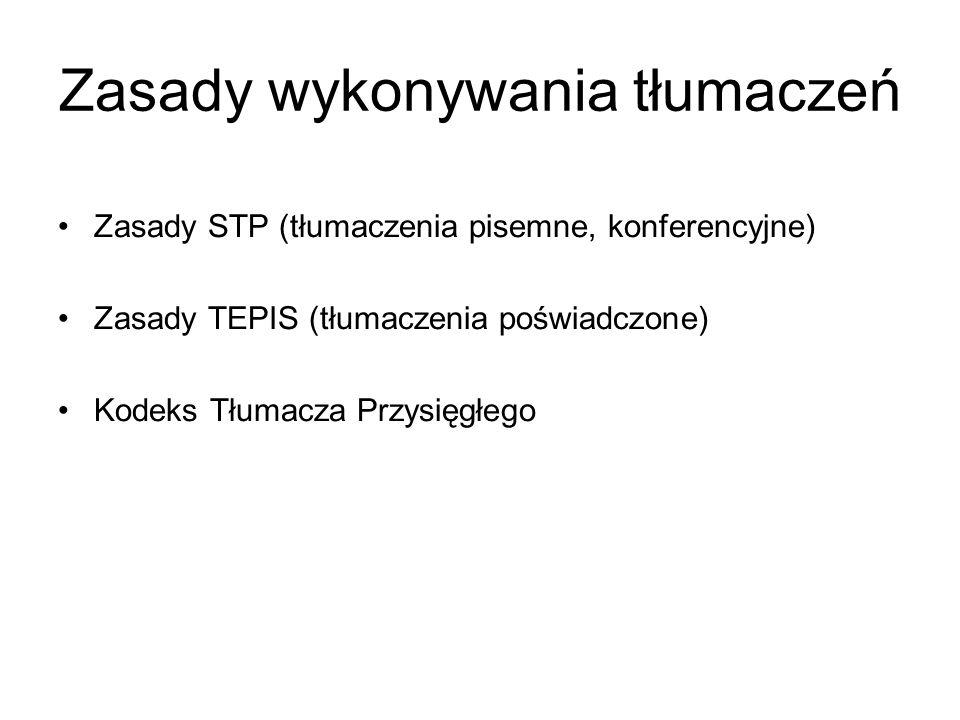 Zasady wykonywania tłumaczeń Zasady STP (tłumaczenia pisemne, konferencyjne) Zasady TEPIS (tłumaczenia poświadczone) Kodeks Tłumacza Przysięgłego