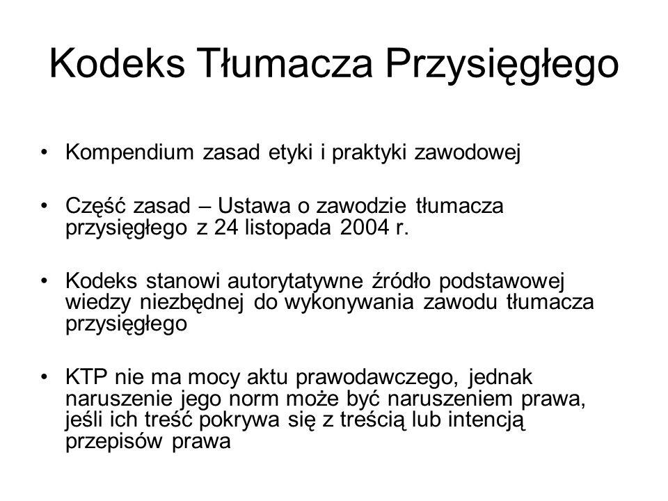 Kodeks Tłumacza Przysięgłego Kompendium zasad etyki i praktyki zawodowej Część zasad – Ustawa o zawodzie tłumacza przysięgłego z 24 listopada 2004 r.