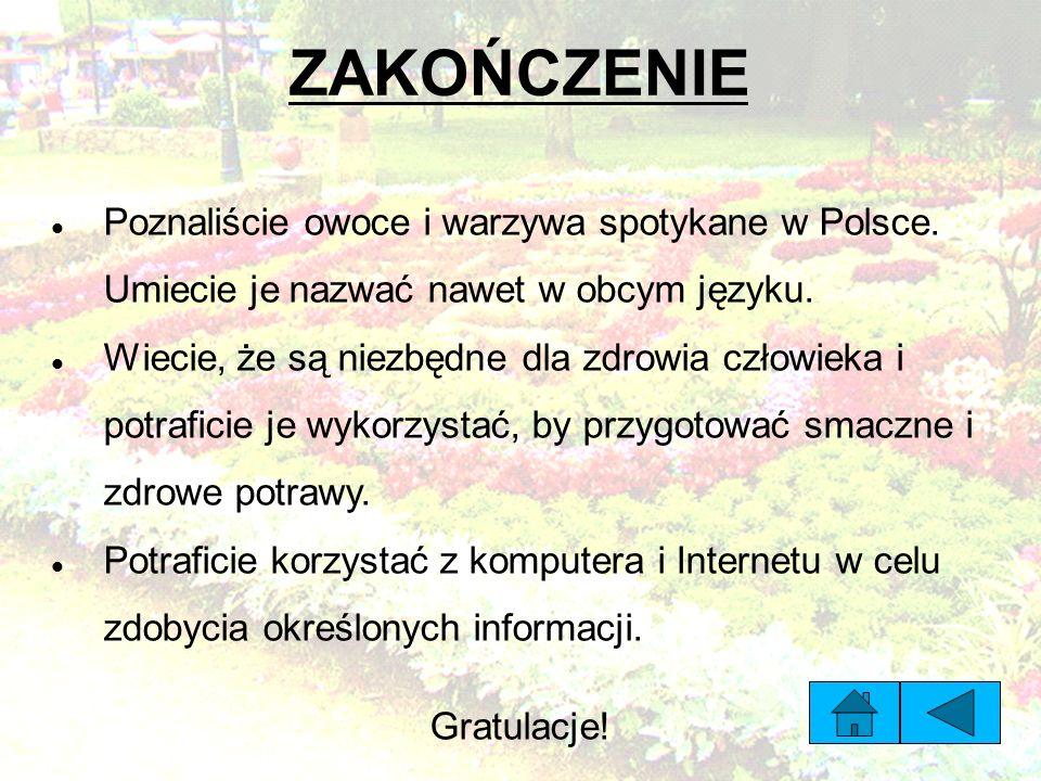 ZAKOŃCZENIE Poznaliście owoce i warzywa spotykane w Polsce.
