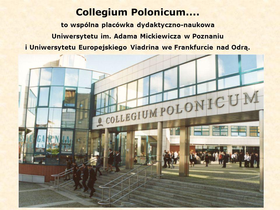 Collegium Polonicum....to wspólna placówka dydaktyczno-naukowa Uniwersytetu im.