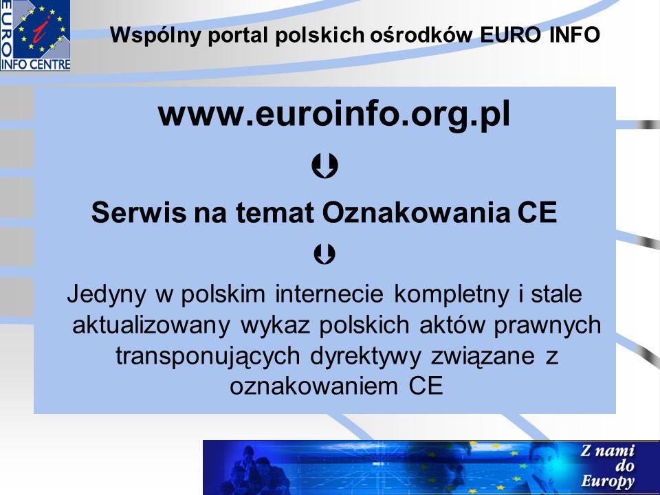 Wspólny portal polskich ośrodków EURO INFO www.euroinfo.org.pl  Serwis na temat Oznakowania CE  Jedyny w polskim internecie kompletny i stale aktual