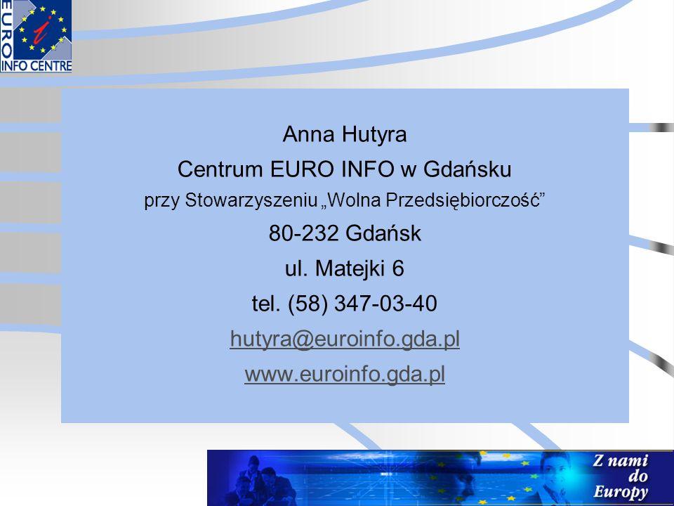 """Anna Hutyra Centrum EURO INFO w Gdańsku przy Stowarzyszeniu """"Wolna Przedsiębiorczość"""" 80-232 Gdańsk ul. Matejki 6 tel. (58) 347-03-40 hutyra@euroinfo."""