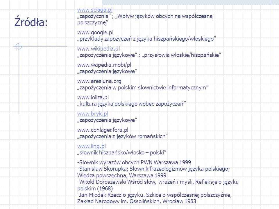 """Źródła: www.sciaga.pl www.sciaga.pl """"zapożycznia"""" ; """"Wpływ języków obcych na współczesną polszczyznę"""" www.google.pl """"przykłady zapożyczeń z języka his"""