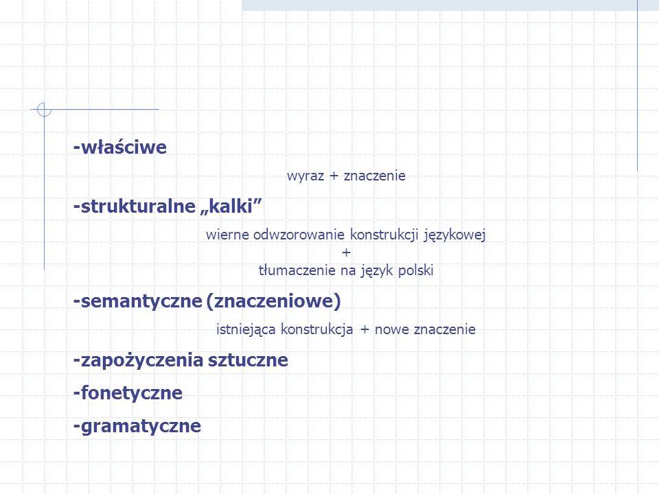 """-właściwe wyraz + znaczenie -strukturalne """"kalki"""" wierne odwzorowanie konstrukcji językowej + tłumaczenie na język polski -semantyczne (znaczeniowe) i"""