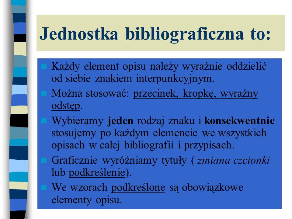 Jednostka bibliograficzna to: Każdy element opisu należy wyraźnie oddzielić od siebie znakiem interpunkcyjnym.