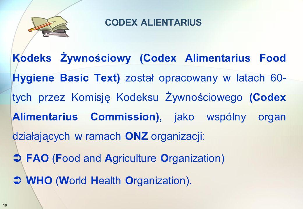  Celem Kodeksu jest ochrona zdrowia konsumenta oraz gwarancja stosowania uczciwej praktyki w branży żywnościowej  Żywność wprowadzana na rynek lokalny, czy też wysyłana na eksport musi być bezpieczna i dobrej jakości CODEX ALIENTARIUS 9