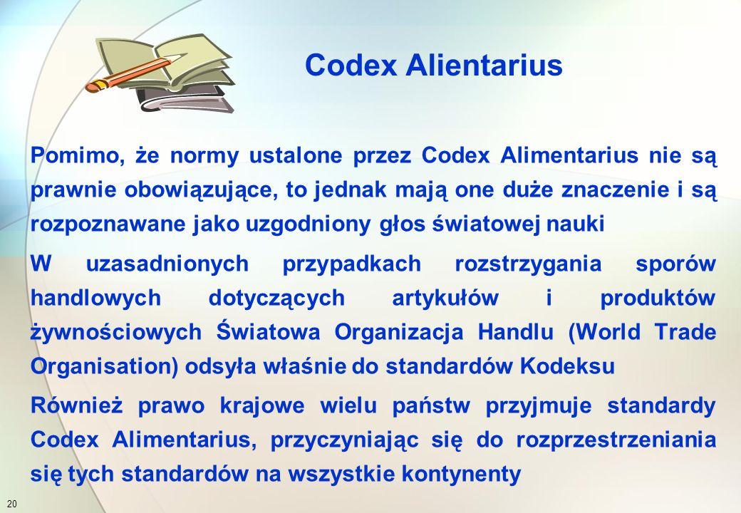 Kodeks Żywnościowy (Codex Alimentarius Food Hygiene Basic Text) jest efektem prac Komisji Kodeksu Żywnościowego i stanowi zbiór przyjętych w skali międzynarodowej:  norm dla żywności  oraz praktyk, zaleceń i wytycznych wykorzystywanych przez urzędowe służby kontroli, przemysł rolno-spożywczy oraz środowiska naukowe Codex Alientarius 19