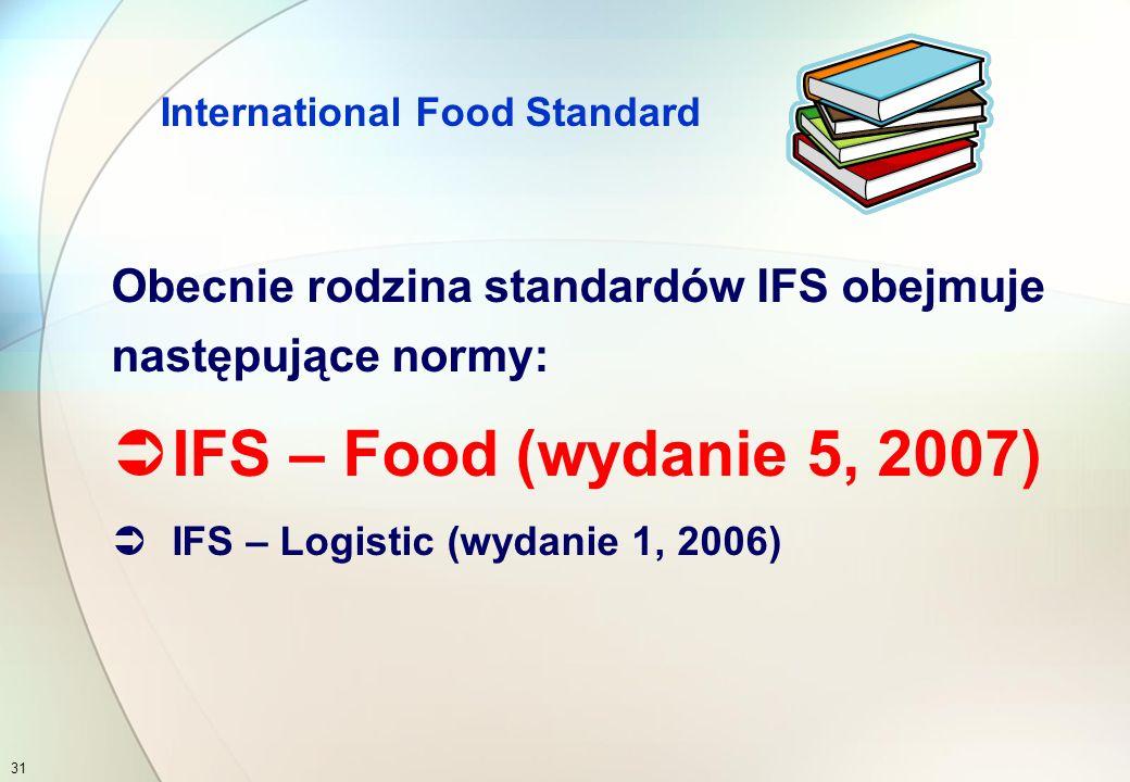 International Food Standard W 2002 roku niemiecka federacja sprzedawców detalicznych HDE (Hauptverband des Deutschen Einzelhandels e.V.) stworzyła standard IFS (International Food Standard) W 2003 roku francuska federacja sprzedawców detalicznych i hurtowych FCD (Federation des enterprises du Commerce et de la Distribution) przyłączyła się do Grupy Roboczej IFS w celu rozwijania standardu 30