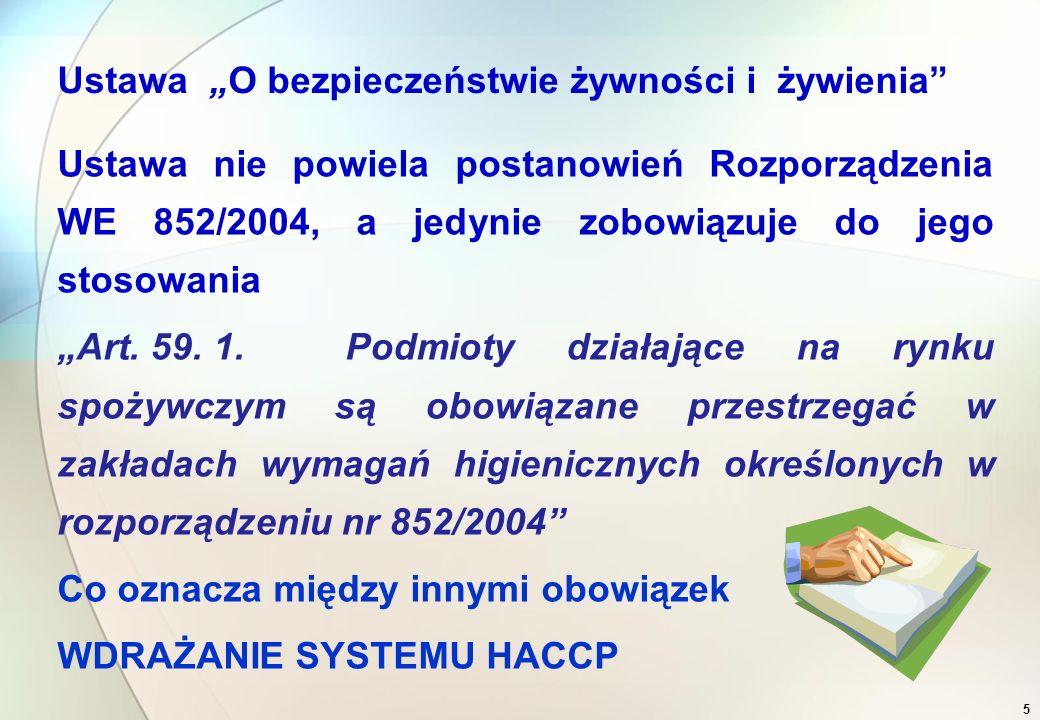 4 Rozporządzenie WE 852/2004 określa:  Zasady systemu HACCP i obowiązek weryfikacji oparty na tych zasadach  Zasady GMP (Dobrych Praktyk Produkcyjnych) wspólne dla wszystkich branż (załączniki)