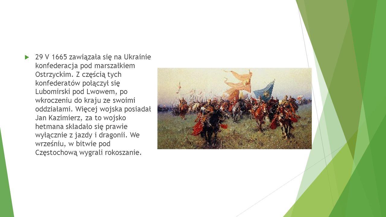  29 V 1665 zawiązała się na Ukrainie konfederacja pod marszałkiem Ostrzyckim. Z częścią tych konfederatów połączył się Lubomirski pod Lwowem, po wkro