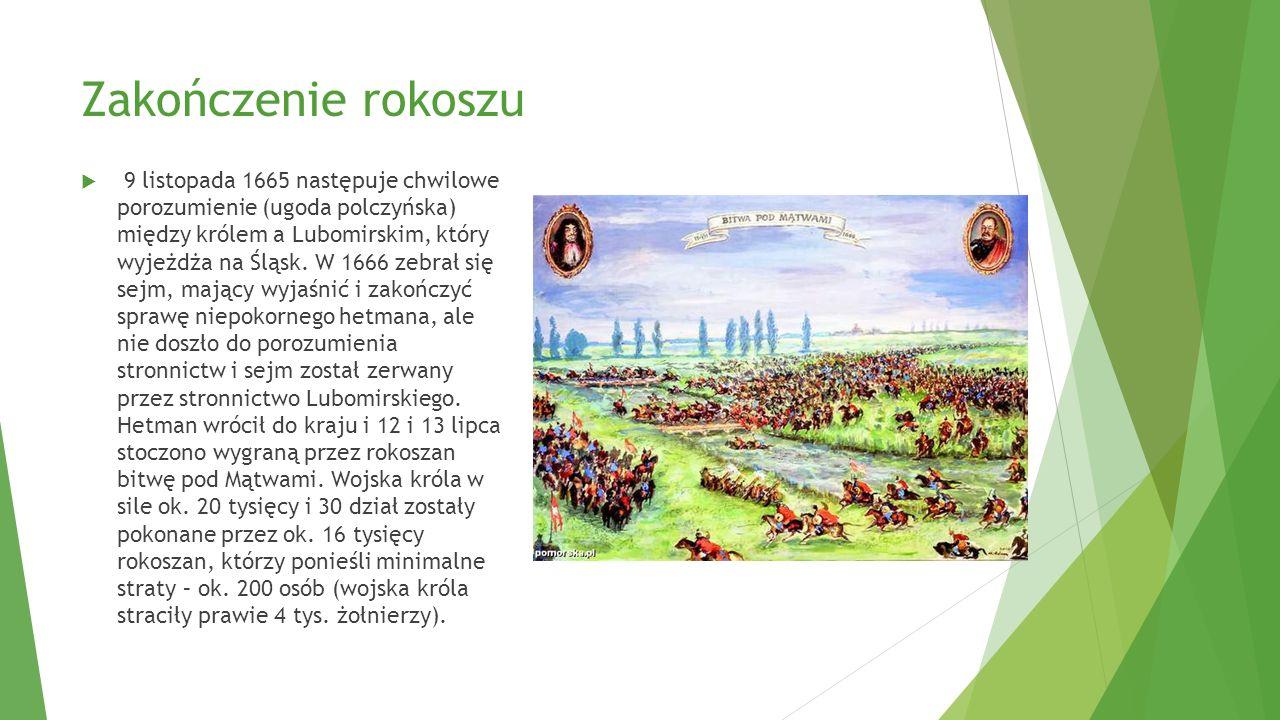 Zakończenie rokoszu  9 listopada 1665 następuje chwilowe porozumienie (ugoda polczyńska) między królem a Lubomirskim, który wyjeżdża na Śląsk. W 1666
