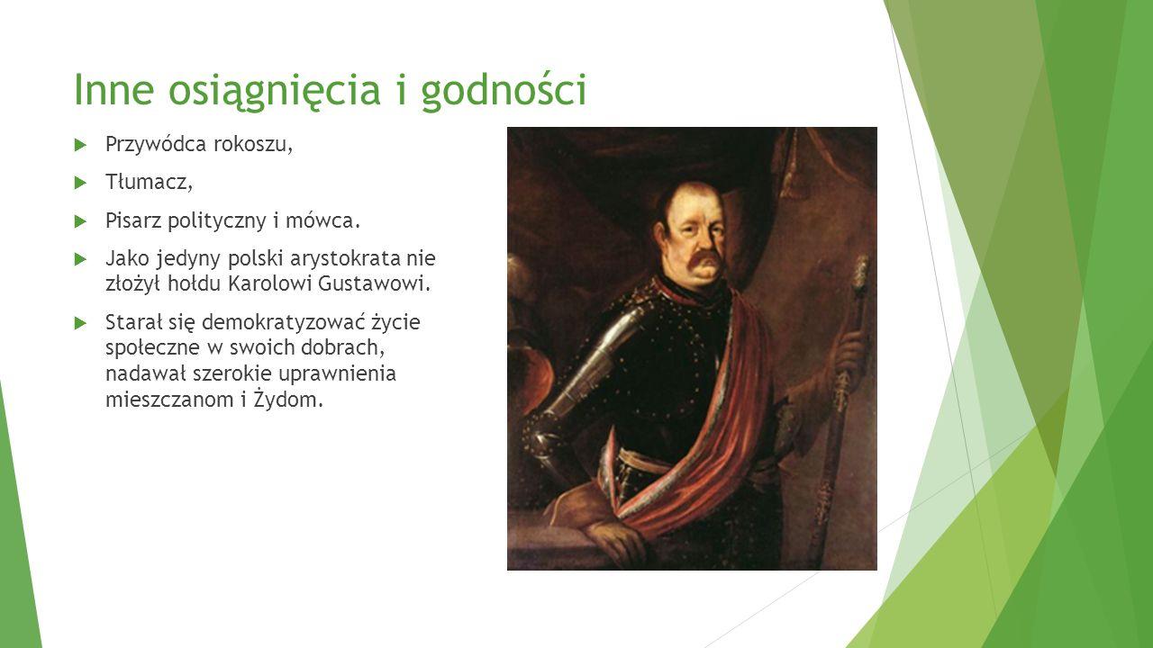 Inne osiągnięcia i godności  Przywódca rokoszu,  Tłumacz,  Pisarz polityczny i mówca.  Jako jedyny polski arystokrata nie złożył hołdu Karolowi Gu