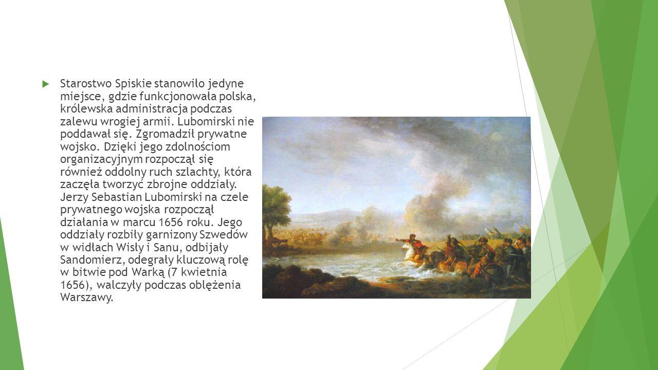  Starostwo Spiskie stanowiło jedyne miejsce, gdzie funkcjonowała polska, królewska administracja podczas zalewu wrogiej armii. Lubomirski nie poddawa