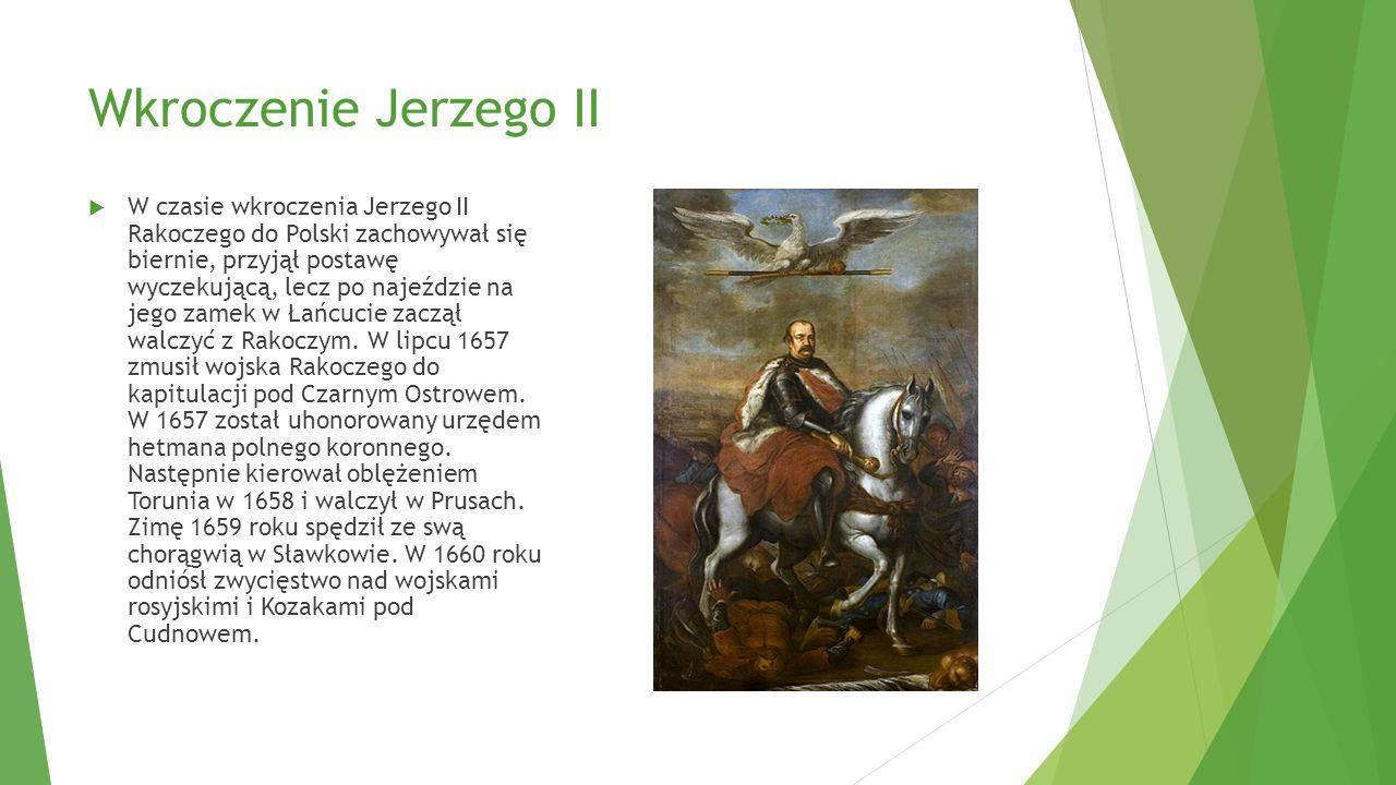 Wkroczenie Jerzego II  W czasie wkroczenia Jerzego II Rakoczego do Polski zachowywał się biernie, przyjął postawę wyczekującą, lecz po najeździe na j