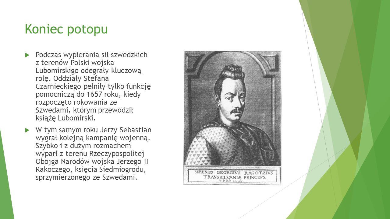 Koniec potopu  Podczas wypierania sił szwedzkich z terenów Polski wojska Lubomirskigo odegrały kluczową rolę. Oddziały Stefana Czarnieckiego pełniły