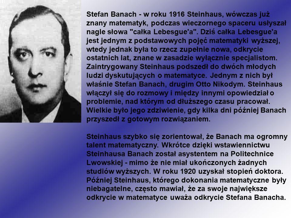 Stefan Banach - w roku 1916 Steinhaus, wówczas już znany matematyk, podczas wieczornego spaceru usłyszał nagle słowa