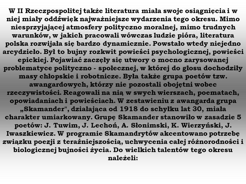 W II Rzeczpospolitej także literatura miała swoje osiągnięcia i w niej miały oddźwięk najważniejsze wydarzenia tego okresu. Mimo niesprzyjającej atmos