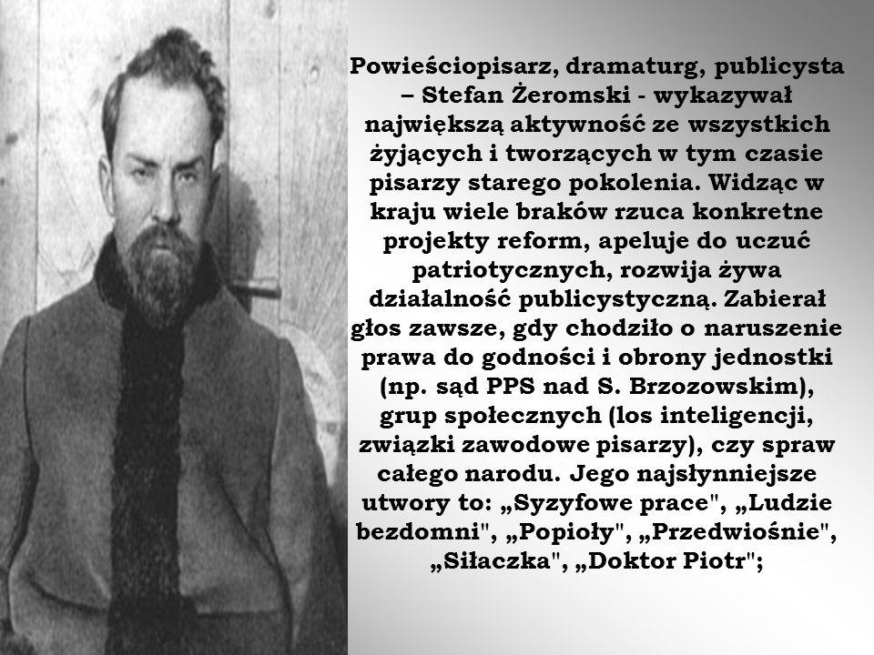 Powieściopisarz, dramaturg, publicysta – Stefan Żeromski - wykazywał największą aktywność ze wszystkich żyjących i tworzących w tym czasie pisarzy sta