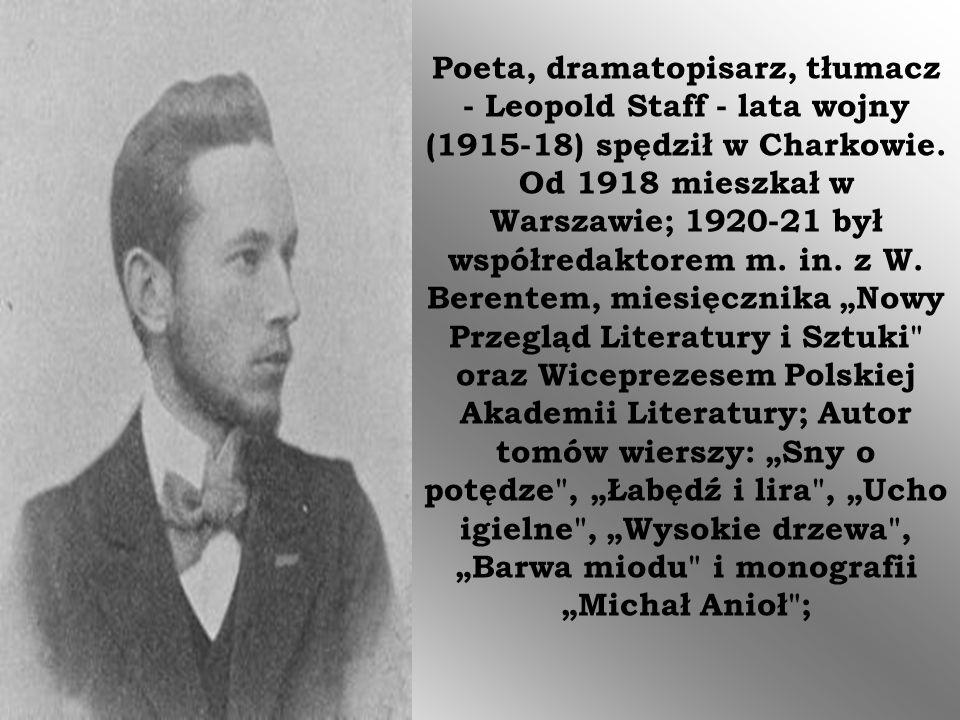Poeta, dramatopisarz, tłumacz - Leopold Staff - lata wojny (1915-18) spędził w Charkowie. Od 1918 mieszkał w Warszawie; 1920-21 był współredaktorem m.