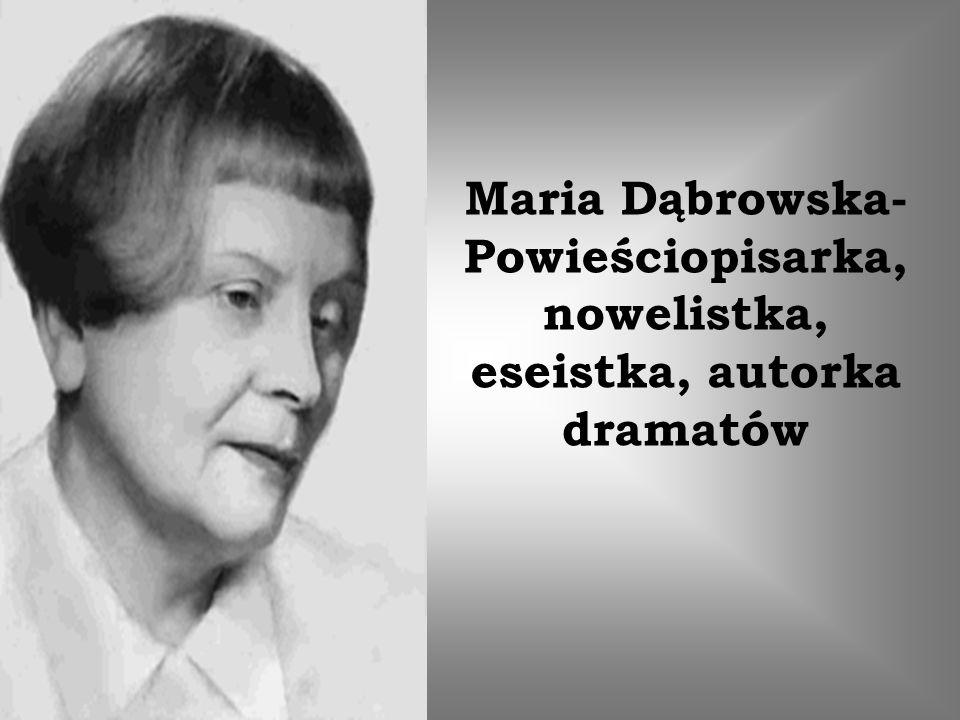 Maria Dąbrowska- Powieściopisarka, nowelistka, eseistka, autorka dramatów