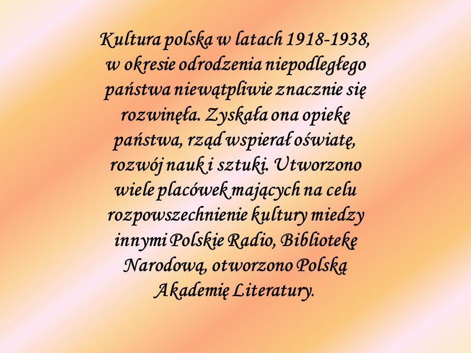 Kultura polska w latach 1918-1938, w okresie odrodzenia niepodległego państwa niewątpliwie znacznie się rozwinęła. Zyskała ona opiekę państwa, rząd ws