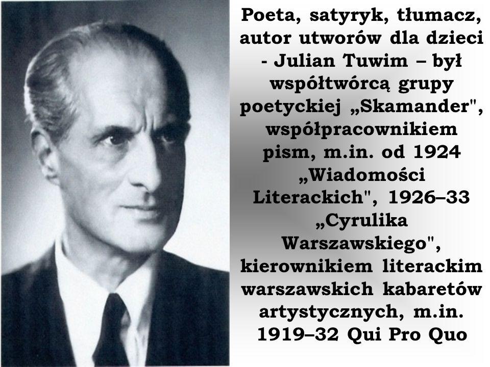 """Poeta, satyryk, tłumacz, autor utworów dla dzieci - Julian Tuwim – był współtwórcą grupy poetyckiej """"Skamander"""