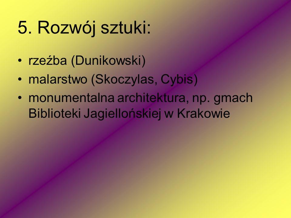 5. Rozwój sztuki: rzeźba (Dunikowski) malarstwo (Skoczylas, Cybis) monumentalna architektura, np. gmach Biblioteki Jagiellońskiej w Krakowie