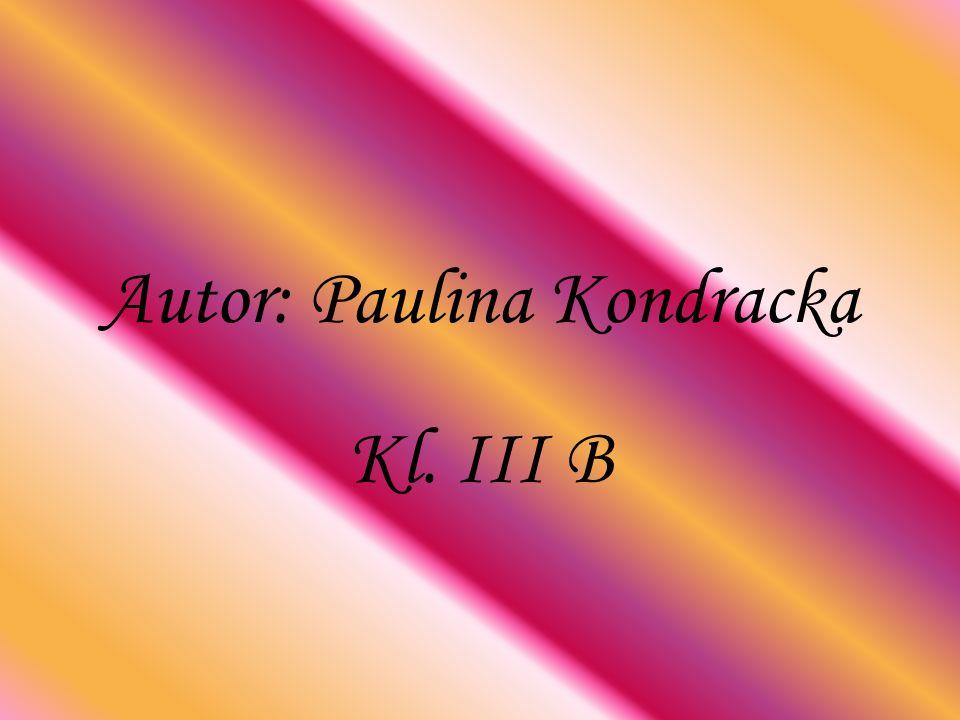 Autor: Paulina Kondracka Kl. III B