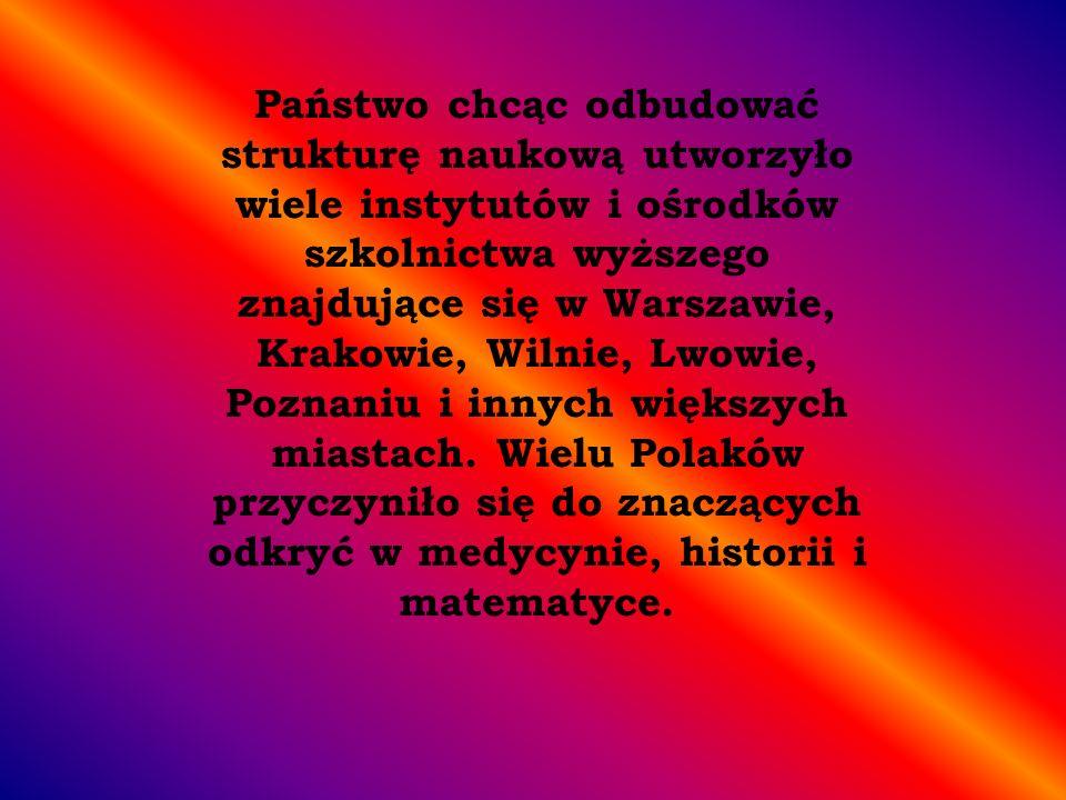 Państwo chcąc odbudować strukturę naukową utworzyło wiele instytutów i ośrodków szkolnictwa wyższego znajdujące się w Warszawie, Krakowie, Wilnie, Lwo