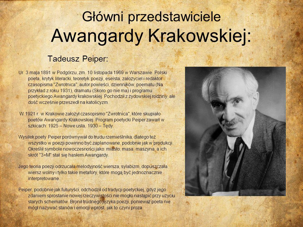 Główni przedstawiciele Awangardy Krakowskiej: Tadeusz Peiper: Ur. 3 maja 1891 w Podgórzu, zm. 10 listopada 1969 w Warszawie. Polski poeta, krytyk lite