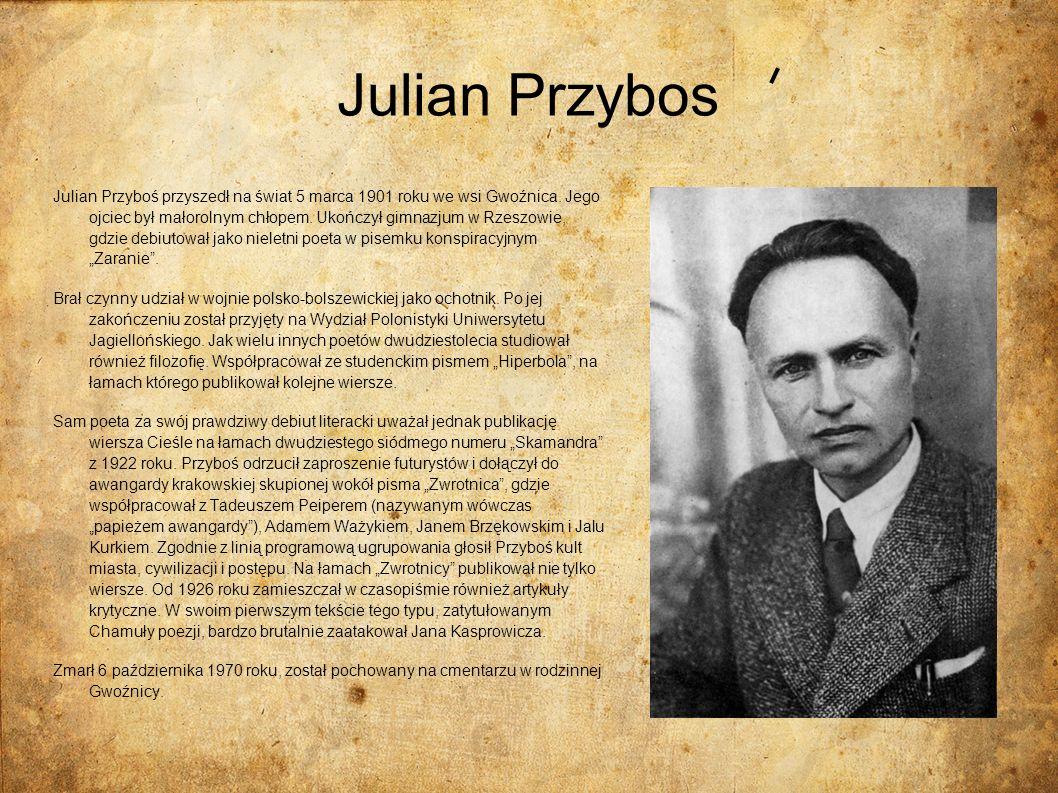 Julian Przybos Julian Przyboś przyszedł na świat 5 marca 1901 roku we wsi Gwoźnica. Jego ojciec był małorolnym chłopem. Ukończył gimnazjum w Rzeszowie
