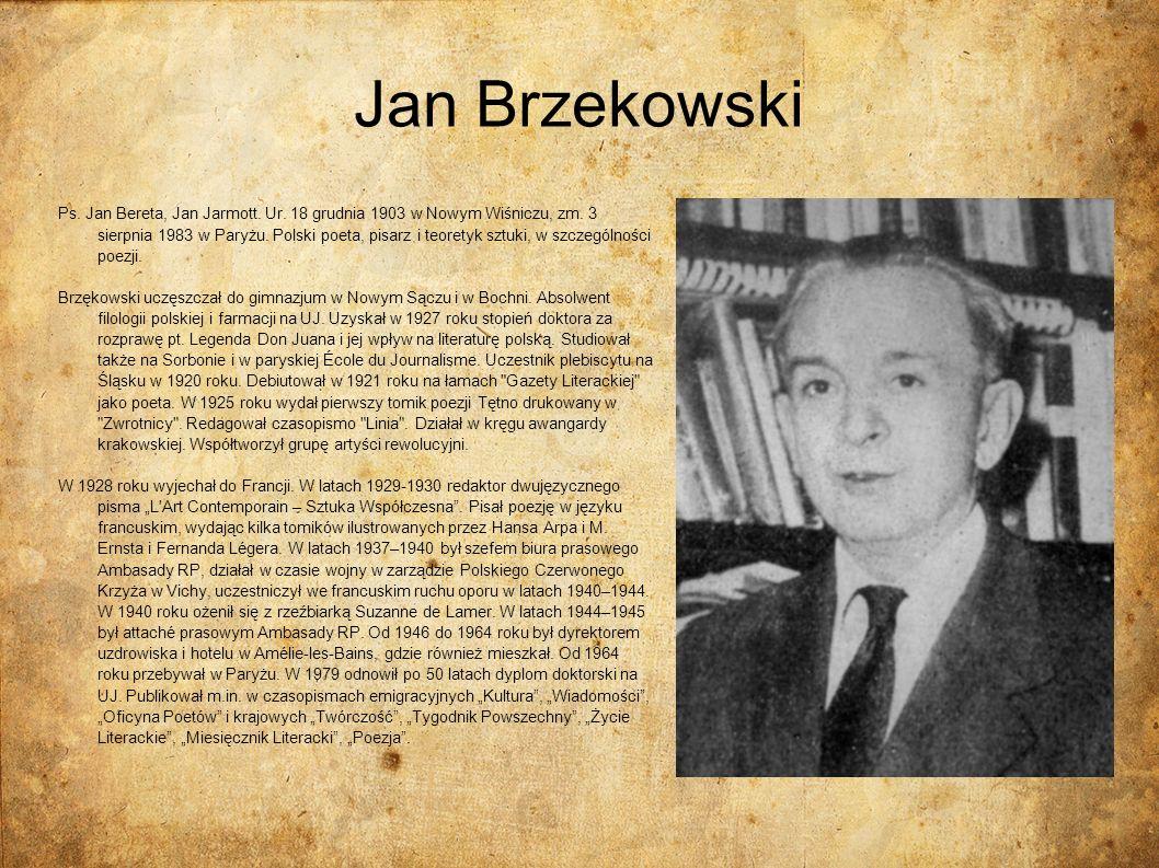 Jan Brzekowski Ps. Jan Bereta, Jan Jarmott. Ur. 18 grudnia 1903 w Nowym Wiśniczu, zm. 3 sierpnia 1983 w Paryżu. Polski poeta, pisarz i teoretyk sztuki