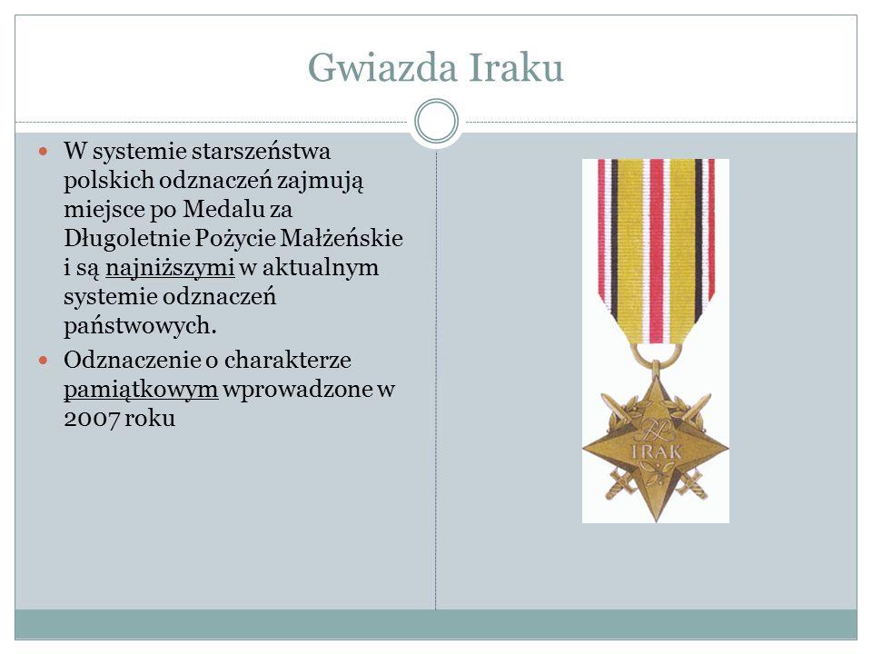Gwiazda Iraku W systemie starszeństwa polskich odznaczeń zajmują miejsce po Medalu za Długoletnie Pożycie Małżeńskie i są najniższymi w aktualnym syst