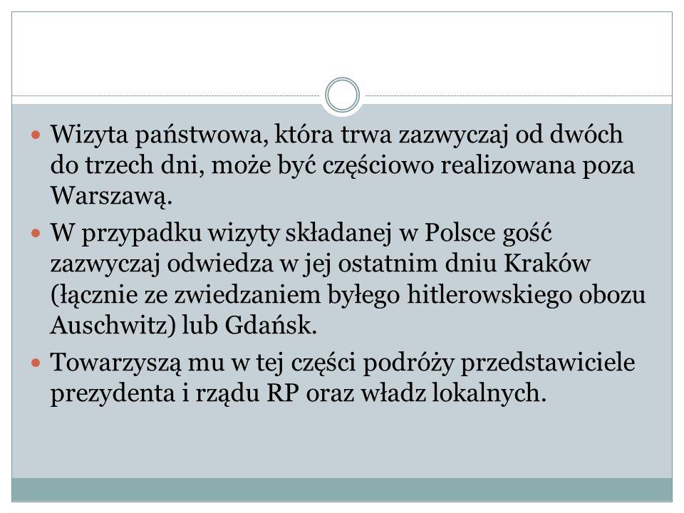 Wizyta państwowa, która trwa zazwyczaj od dwóch do trzech dni, może być częściowo realizowana poza Warszawą. W przypadku wizyty składanej w Polsce goś
