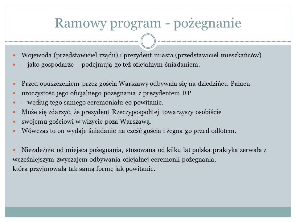 Ramowy program - pożegnanie Wojewoda (przedstawiciel rządu) i prezydent miasta (przedstawiciel mieszkańców) – jako gospodarze – podejmują go też oficj