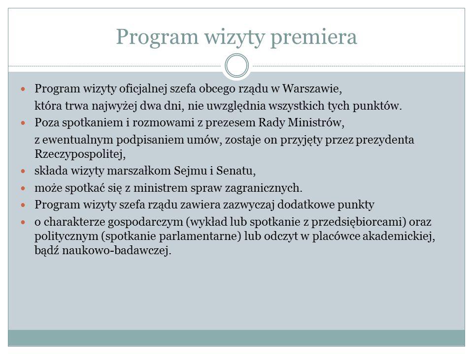 Program wizyty premiera Program wizyty oficjalnej szefa obcego rządu w Warszawie, która trwa najwyżej dwa dni, nie uwzględnia wszystkich tych punktów.