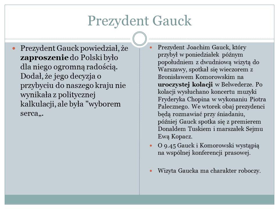 Prezydent Gauck Prezydent Gauck powiedział, że zaproszenie do Polski było dla niego ogromną radością. Dodał, że jego decyzja o przybyciu do naszego kr