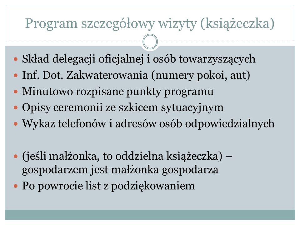 Program szczegółowy wizyty (książeczka) Skład delegacji oficjalnej i osób towarzyszących Inf. Dot. Zakwaterowania (numery pokoi, aut) Minutowo rozpisa