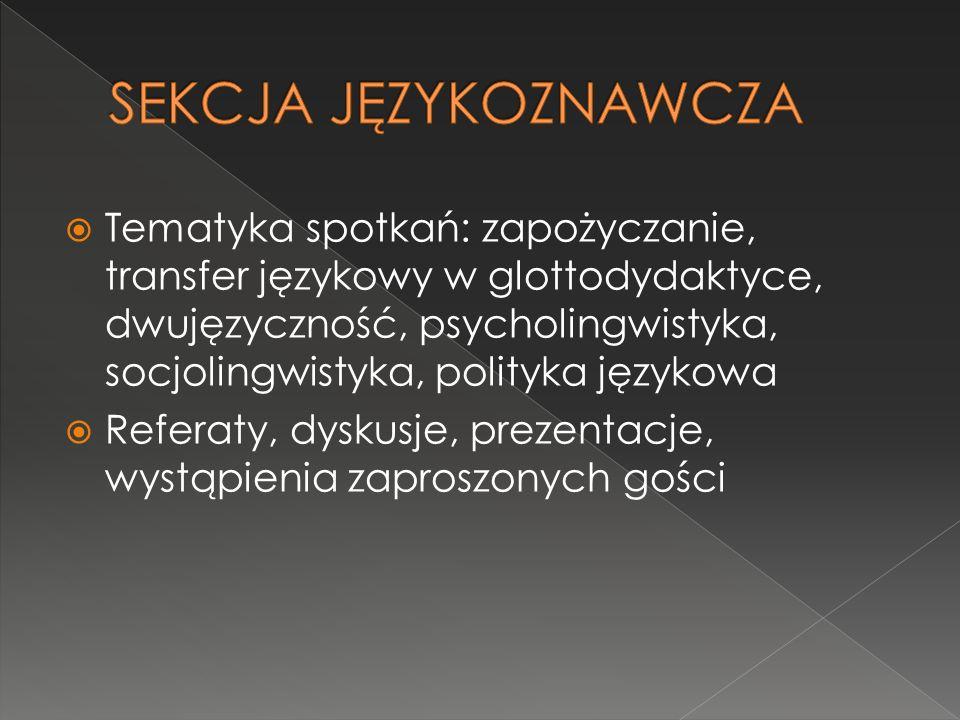  Tematyka spotkań: zapożyczanie, transfer językowy w glottodydaktyce, dwujęzyczność, psycholingwistyka, socjolingwistyka, polityka językowa  Referat