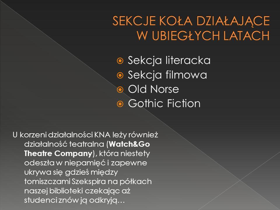  Sekcja literacka  Sekcja filmowa  Old Norse  Gothic Fiction U korzeni działalności KNA leży również działalność teatralna ( Watch&Go Theatre Comp