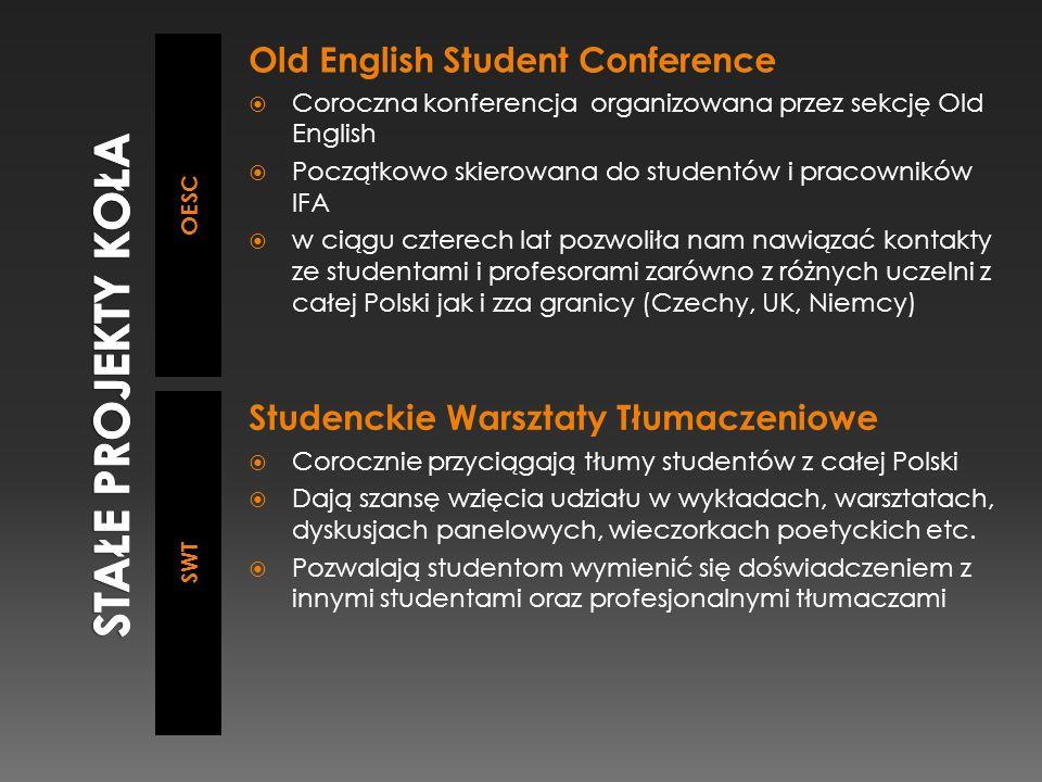 OESC SWT Old English Student Conference  Coroczna konferencja organizowana przez sekcję Old English  Początkowo skierowana do studentów i pracownikó