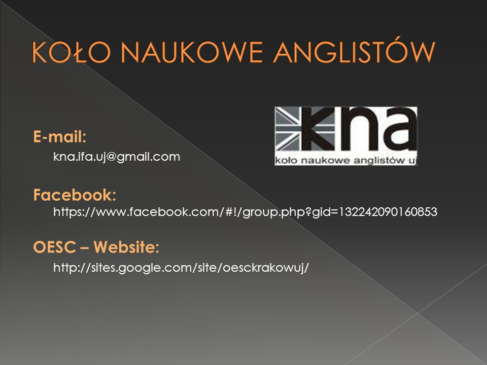 E-mail: kna.ifa.uj@gmail.com Facebook: https://www.facebook.com/#!/group.php gid=132242090160853 OESC – Website: http://sites.google.com/site/oesckrakowuj/