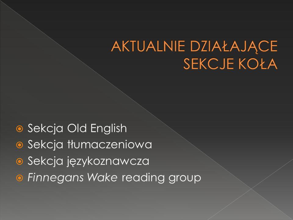  Sekcja Old English  Sekcja tłumaczeniowa  Sekcja językoznawcza  Finnegans Wake reading group