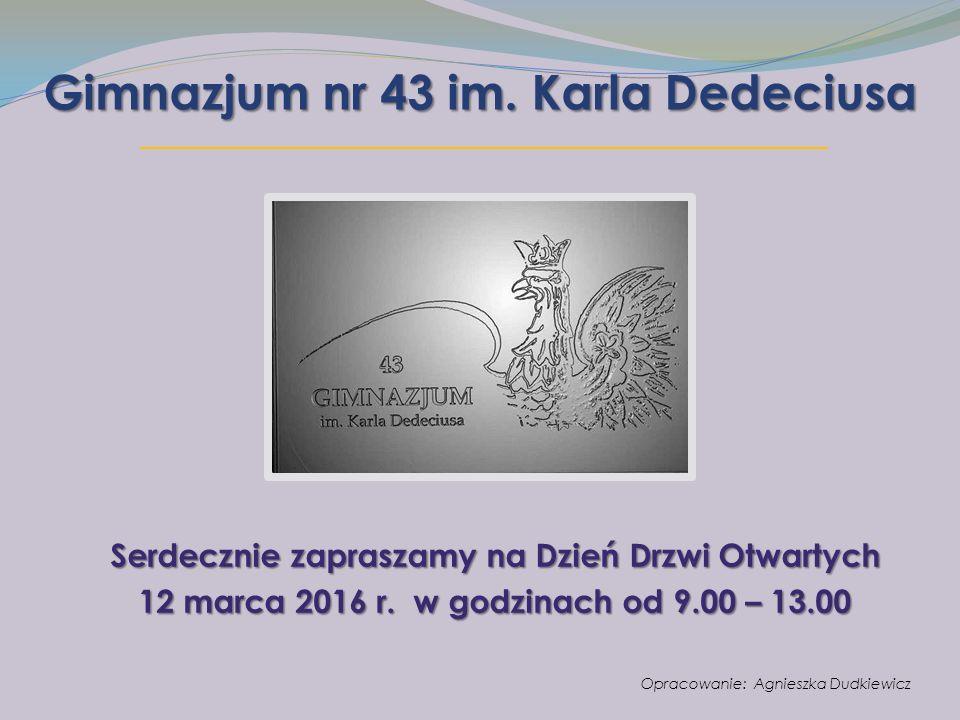 Gimnazjum nr 43 im. Karla Dedeciusa Serdecznie zapraszamy na Dzień Drzwi Otwartych 12 marca 2016 r.