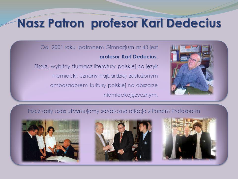 Nasz Patron profesor Karl Dedecius Od 2001 roku patronem Gimnazjum nr 43 jest profesor Karl Dedecius.