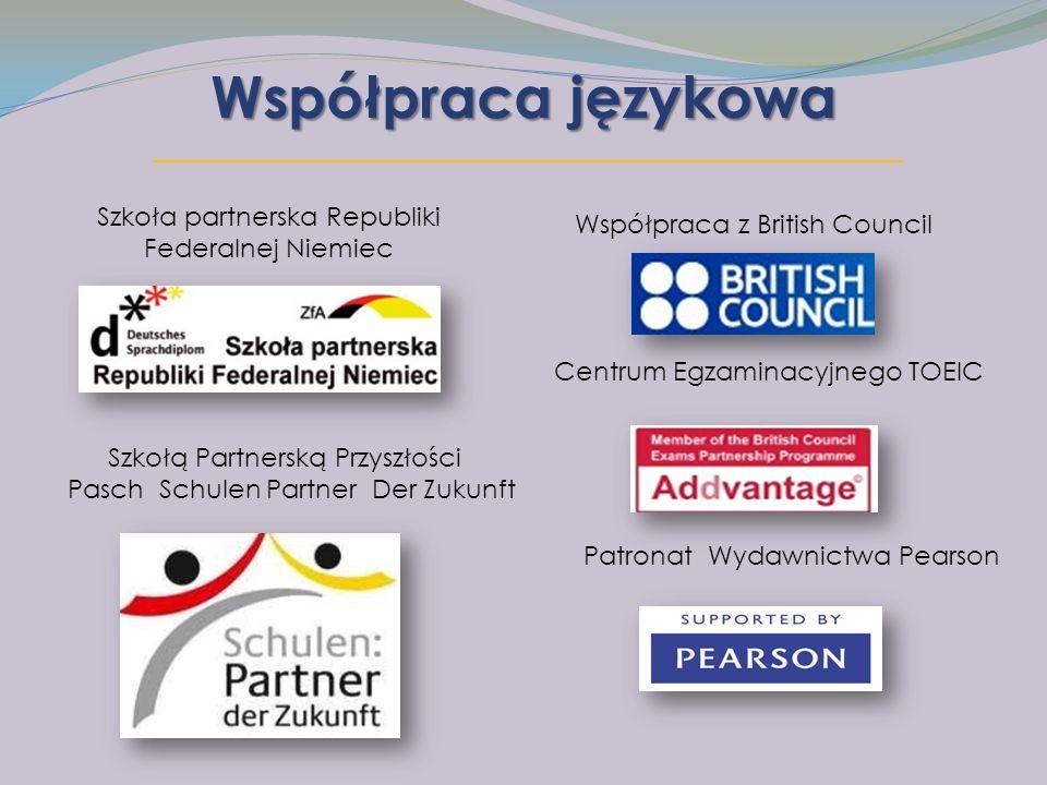 Współpraca językowa Szkoła partnerska Republiki Federalnej Niemiec Szkołą Partnerską Przyszłości Pasch Schulen Partner Der Zukunft Współpraca z British Council Centrum Egzaminacyjnego TOEIC Patronat Wydawnictwa Pearson