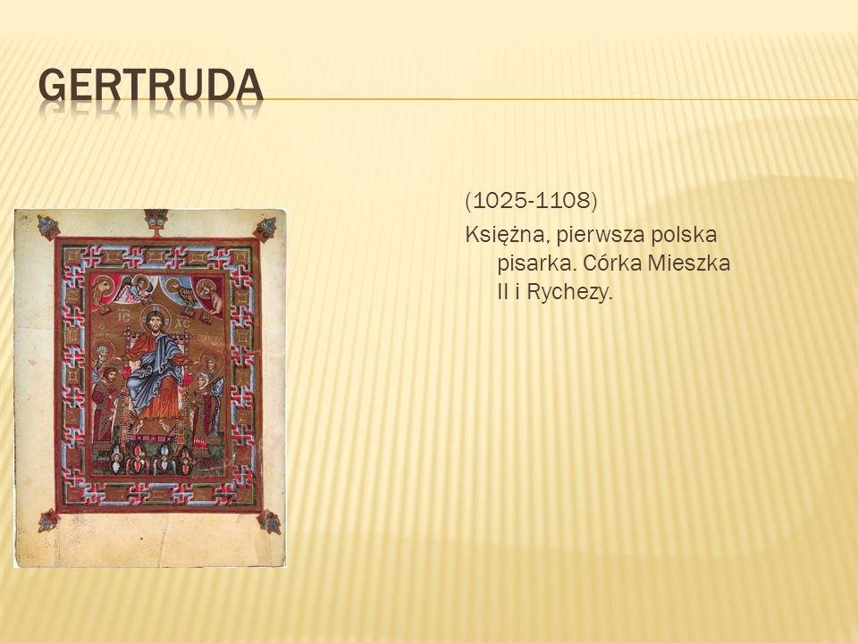 (1025-1108) Księżna, pierwsza polska pisarka. Córka Mieszka II i Rychezy.