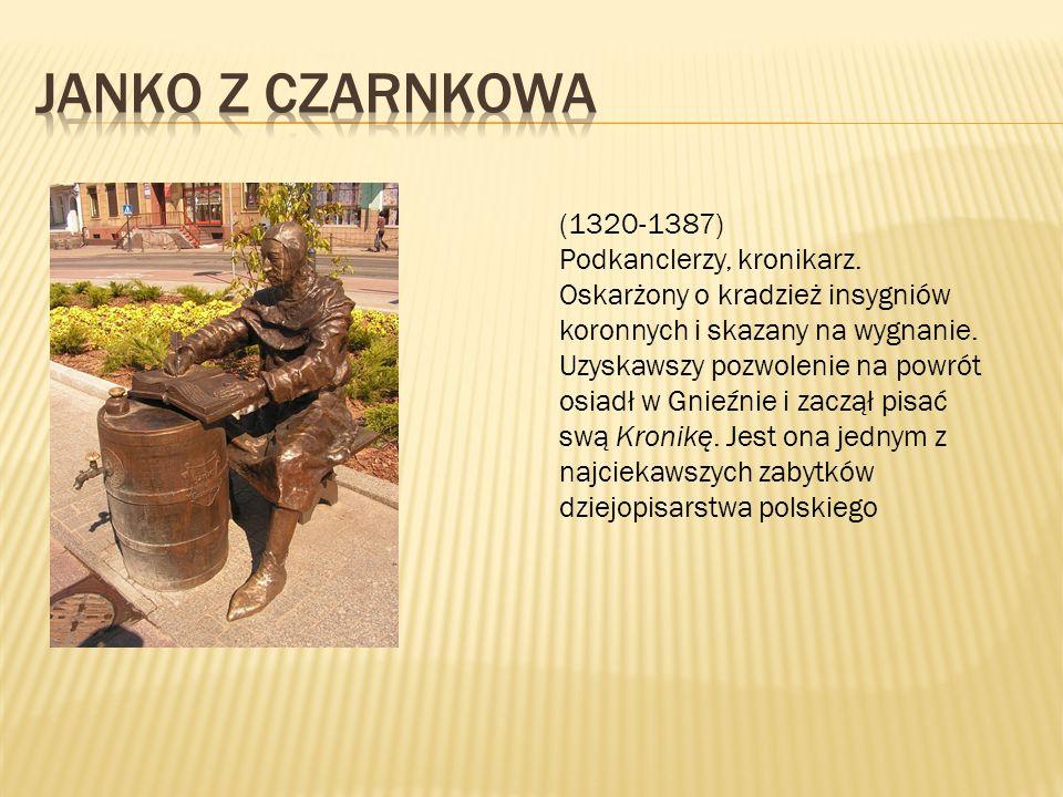 (1320-1387) Podkanclerzy, kronikarz. Oskarżony o kradzież insygniów koronnych i skazany na wygnanie. Uzyskawszy pozwolenie na powrót osiadł w Gnieźnie