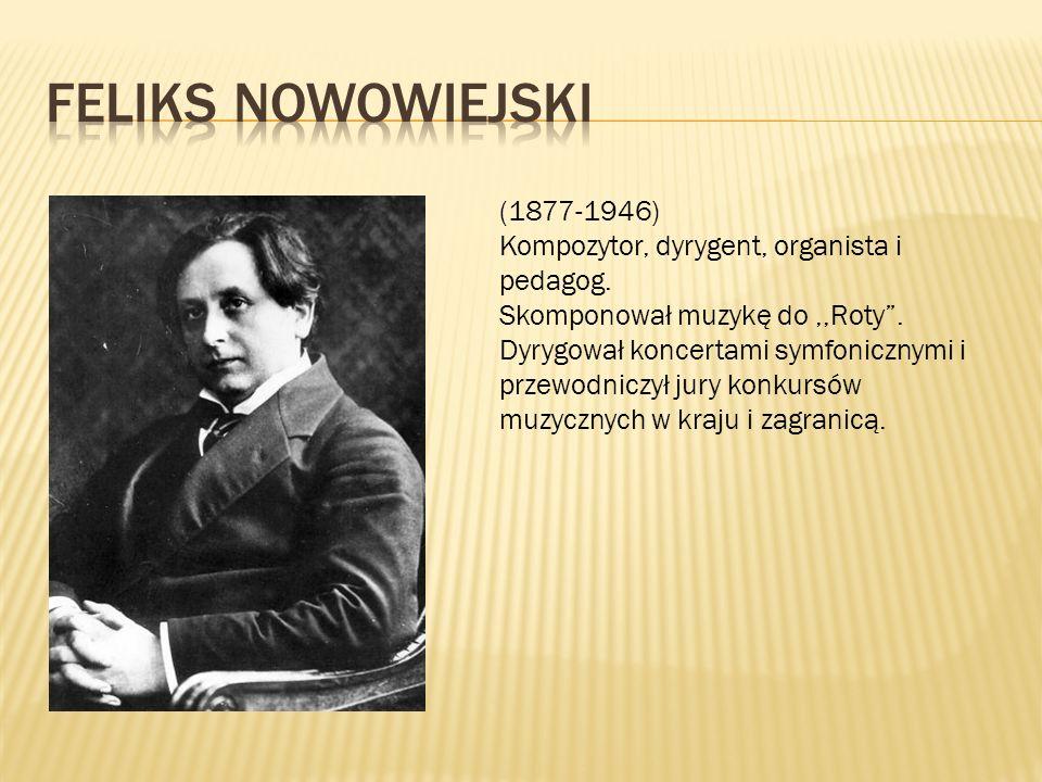 """(1877-1946) Kompozytor, dyrygent, organista i pedagog. Skomponował muzykę do,,Roty"""". Dyrygował koncertami symfonicznymi i przewodniczył jury konkursów"""